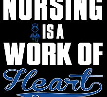 Nursing Is A Work Of Heart by inkedcreatively
