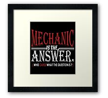Mechanic Is The Answer who cares what the question is? Framed Print