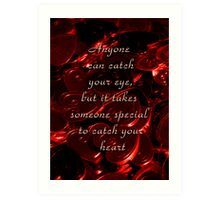 Anyone can catch your eye, but it takes someone special to catch your heart Art Print