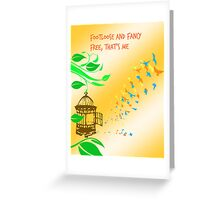 Footloose and fancy free, that's me Greeting Card