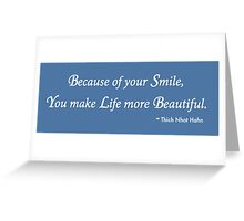 Because Of Your Smile...Thich Nhat Hahn Greeting Card