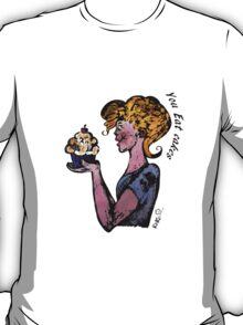 You eat cakes - Live, Love, Eat cakes T-Shirt