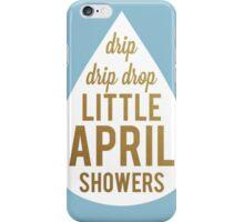 Drip Drip Drop Little April Showers iPhone Case/Skin