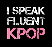 I SPEAK FLUENT KPOP - BLACK by Kpop Love