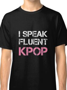 I SPEAK FLUENT KPOP - BLACK Classic T-Shirt
