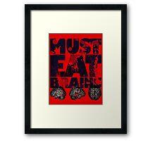 Must Eat Brains Framed Print
