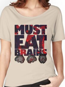 Must Eat Brains Women's Relaxed Fit T-Shirt