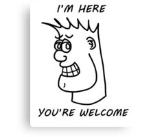 """""""You're Welcome"""" Canvas Print"""