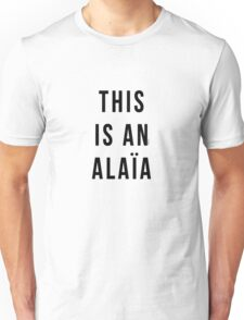 THIS IS AN ALAIA Unisex T-Shirt