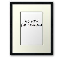 No New Friends Framed Print