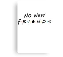 No New Friends Metal Print