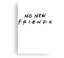 No New Friends Canvas Print