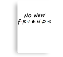 No New Friends Canvas Print