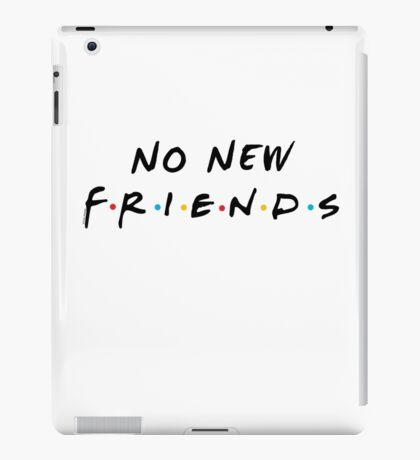 No New Friends iPad Case/Skin