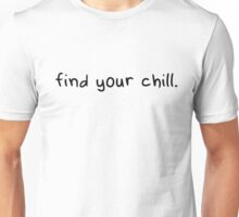 Find your chill Unisex T-Shirt