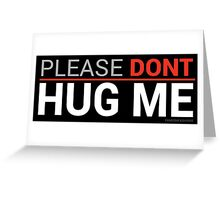 Please Dont Hug Me  Greeting Card