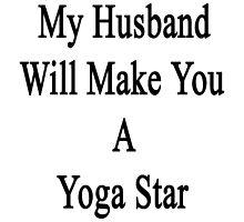 My Husband Will Make You A Yoga Star  by supernova23