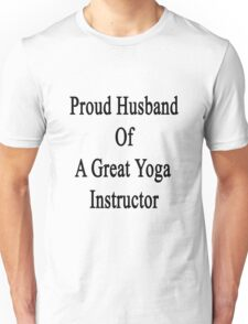 Proud Husband Of A Great Yoga Instructor  Unisex T-Shirt