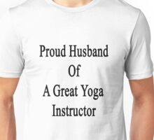 Proud Husband Of A Great Yoga Instructor  Unisex T-Shirt