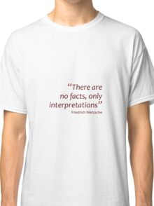 There are no facts... (Amazing Sayings) Classic T-Shirt