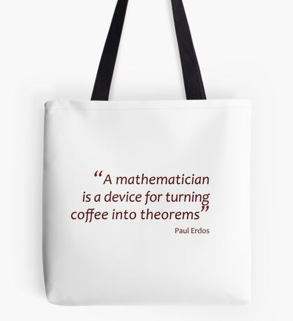 A mathematician turns coffee into theorems (Amazing Sayings) Tote Bag