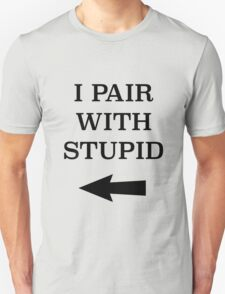 I Pair With Stupid T-Shirt