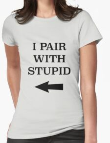 I Pair With Stupid Womens Fitted T-Shirt