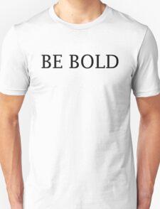 Be Bold Unisex T-Shirt