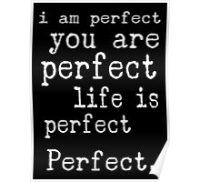 i am perfect you are perfect white text  Poster