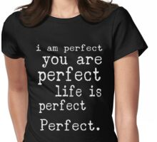 i am perfect you are perfect white text  Womens Fitted T-Shirt