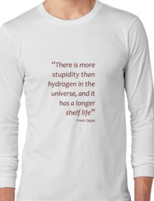 More stupidity than hydrogen... (Amazing Sayings) Long Sleeve T-Shirt
