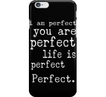 i am perfect you are perfect white text  iPhone Case/Skin