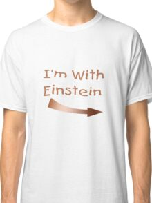 I'm With Einstein Classic T-Shirt