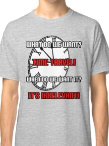 What Do We Want? Time Travel! Classic T-Shirt