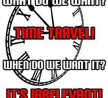 What Do We Want? Time Travel! by Grim-Dork