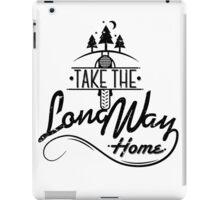 TAKE THE LONG WAY HOME iPad Case/Skin