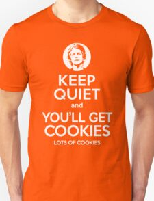 Keep Quiet, and You'll Get Cookies. Lots of cookies. Unisex T-Shirt