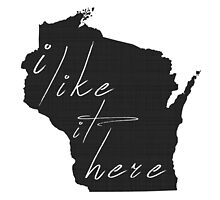 I Like it Here Wisconsin by surgedesigns