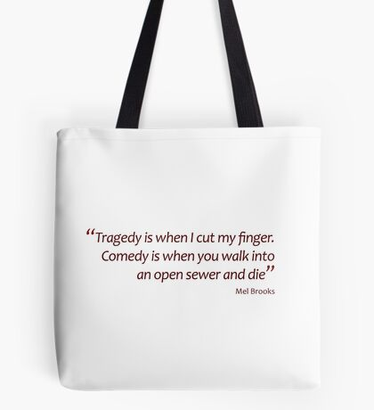 ...Comedy is when you walk into an open sewer and die (Amazing Sayings) Tote Bag