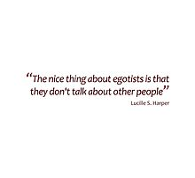 Egotists don't talk about other people... (Amazing Sayings) by gshapley