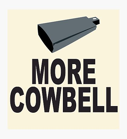 SNL More Cowbell Funny Geek Nerd Photographic Print