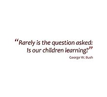 Is our children learning?... (Jaw-dropping Bushisms) by gshapley