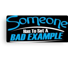 Someone has to set a bad example Funny Geek Nerd Canvas Print