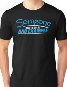 Someone has to set a bad example Funny Geek Nerd Unisex T-Shirt