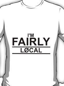 I'M FAIRLY LOCAL T-Shirt