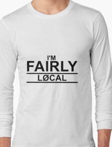I'M FAIRLY LOCAL Long Sleeve T-Shirt