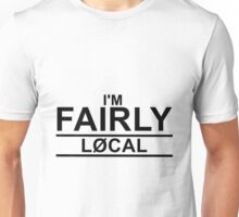 I'M FAIRLY LOCAL Unisex T-Shirt