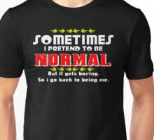 Sometimes i pretend to be normal but it gets boring so I go back to being me Funny Geek Nerd Unisex T-Shirt
