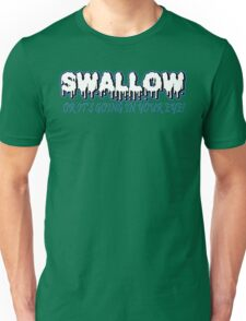 SWALLOW OR ITS GOING IN YOUR EYE Funny Geek Nerd Unisex T-Shirt