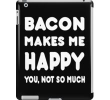 Bacon Makes Me Happy You, Not So Much - Tshirts & Hoodies iPad Case/Skin